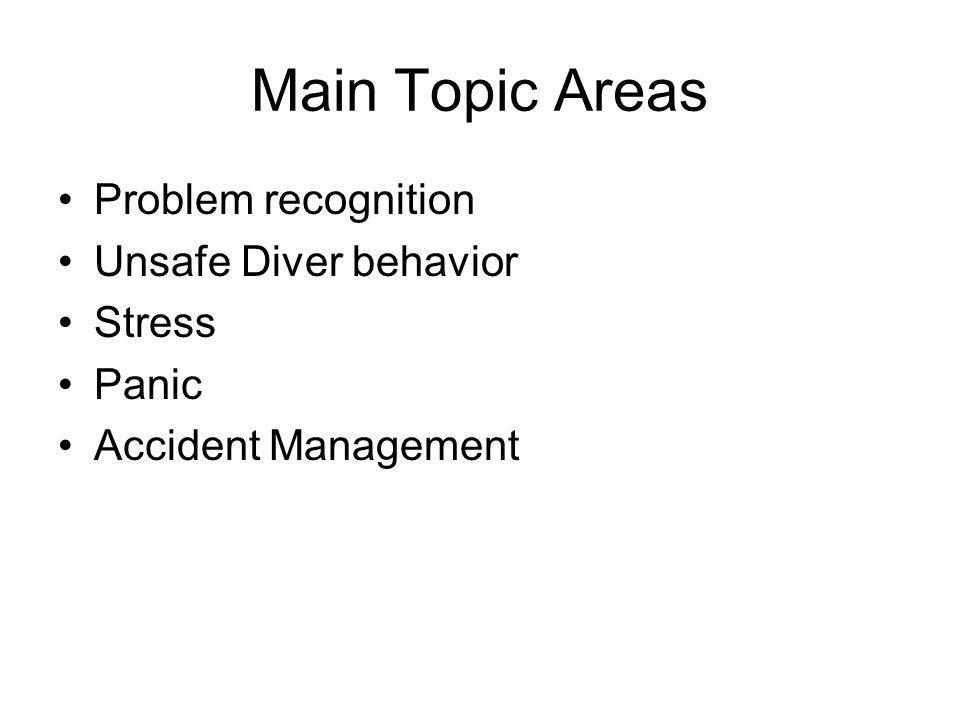 Main Topic Areas Problem recognition Unsafe Diver behavior Stress Panic Accident Management