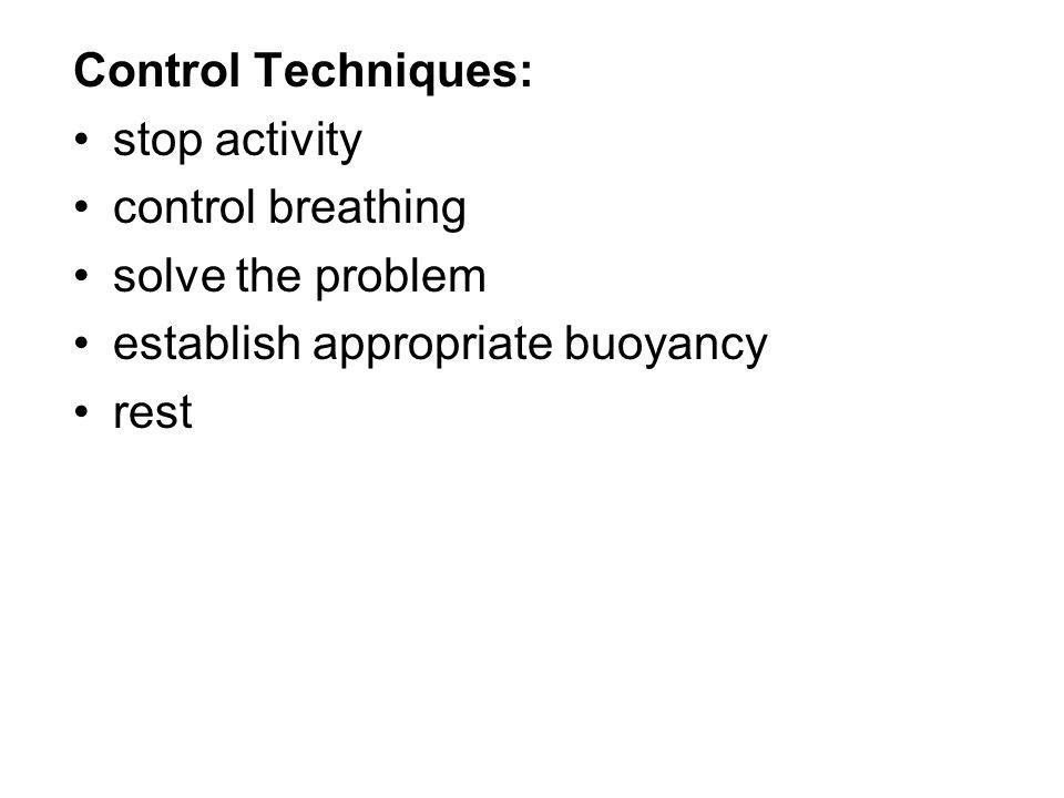 Control Techniques: stop activity control breathing solve the problem establish appropriate buoyancy rest