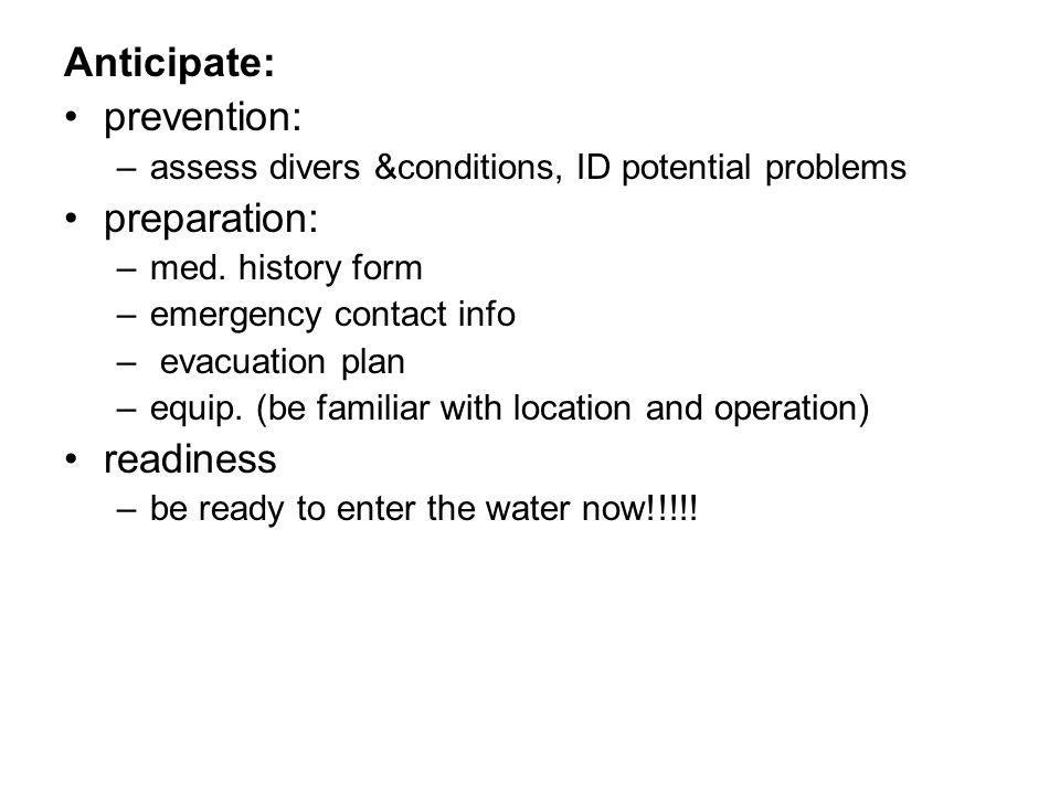 Anticipate: prevention: –assess divers &conditions, ID potential problems preparation: –med.