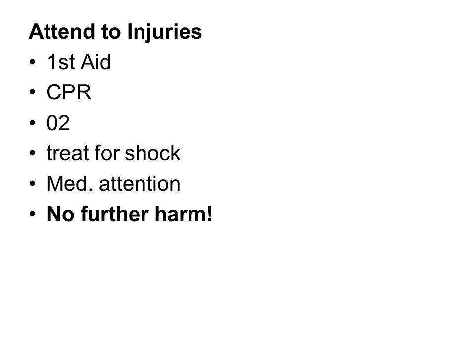 Attend to Injuries 1st Aid CPR 02 treat for shock Med. attention No further harm!
