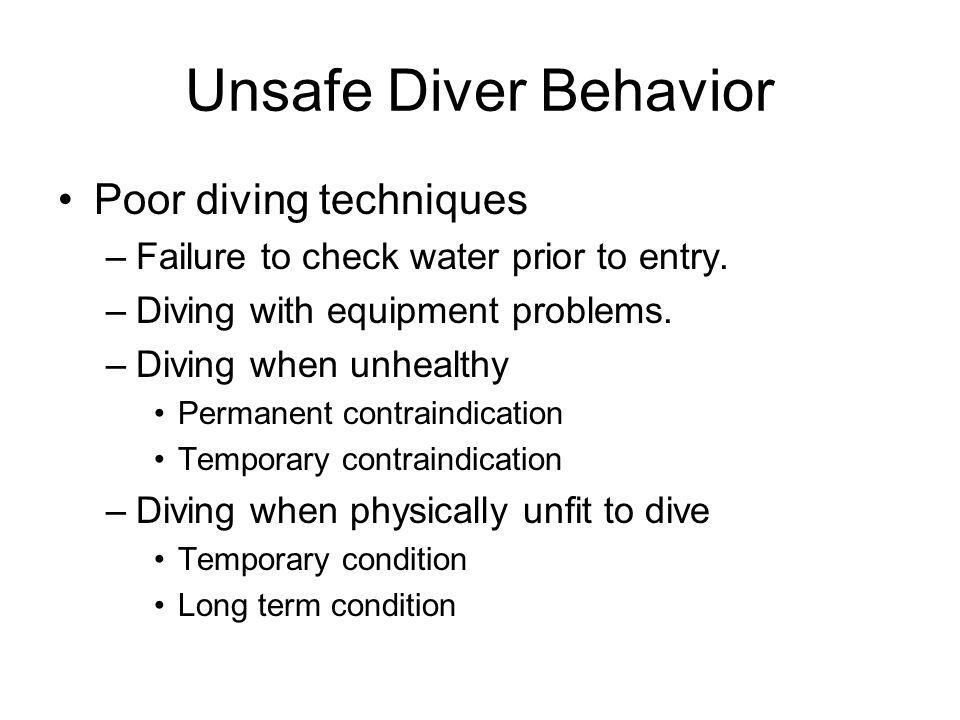 Unsafe Diver Behavior Poor diving techniques –Failure to check water prior to entry.