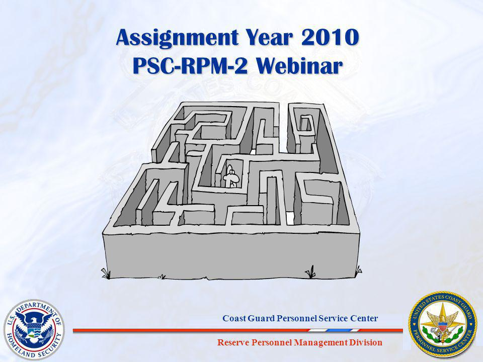 Reserve Personnel Management Division Coast Guard Personnel Service Center 1 Assignment Year 2010 PSC-RPM-2 Webinar