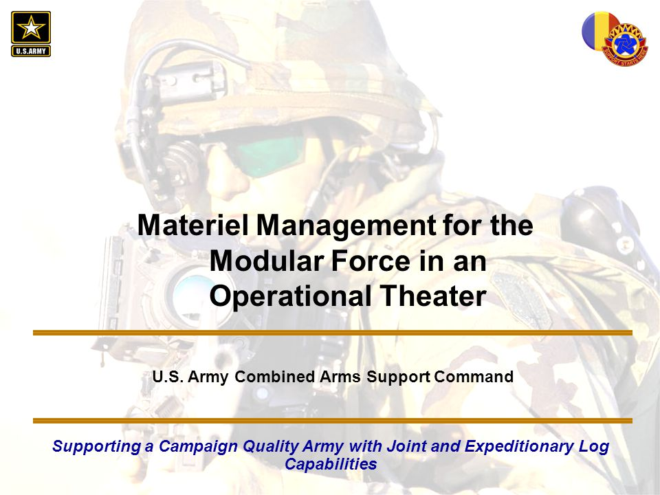 Purpose Inform the audience on the current CASCOM concept of materiel management in an operational theater
