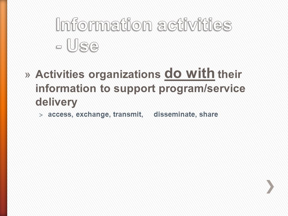 »Activities organizations do with their information to support program/service delivery ˃ access, exchange, transmit, disseminate, share