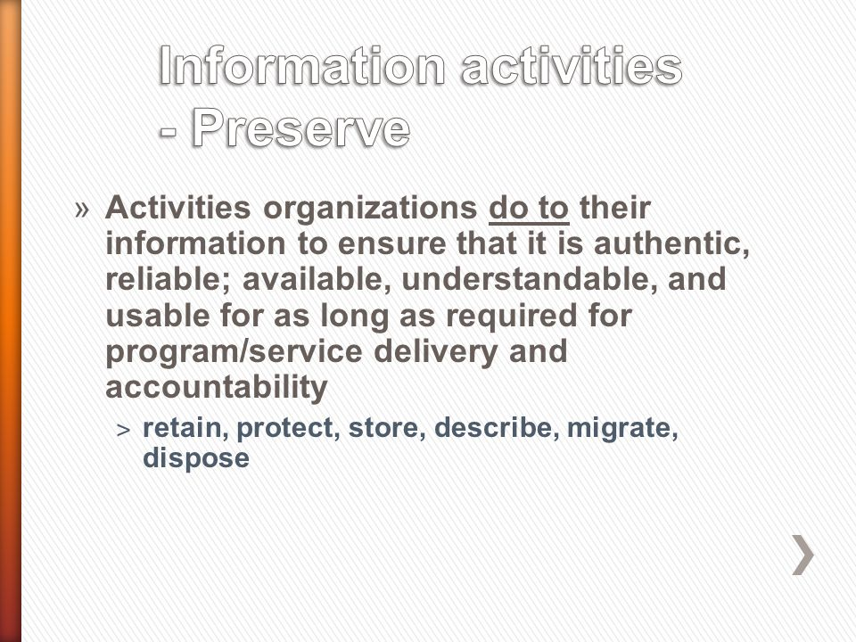 »Activities organizations do to their information to ensure that it is authentic, reliable; available, understandable, and usable for as long as requi