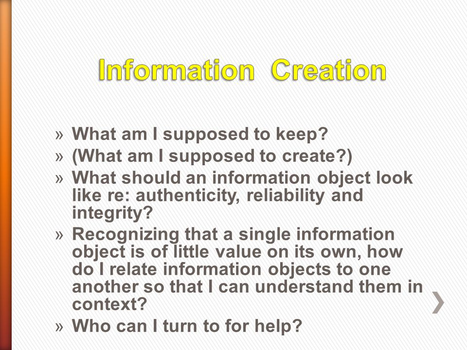 »What am I supposed to keep? »(What am I supposed to create?) »What should an information object look like re: authenticity, reliability and integrity