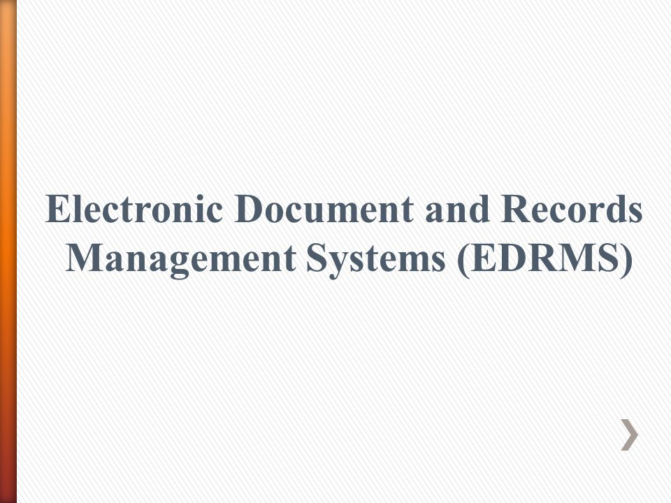 Electronic Document and Records Management Systems (EDRMS)