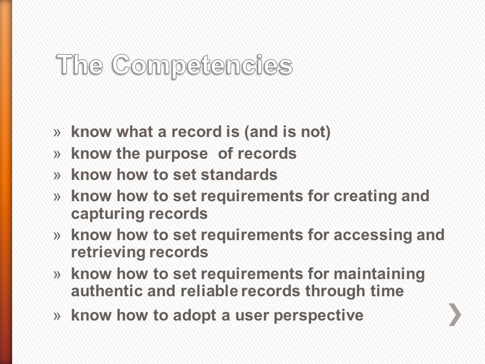 »know what a record is (and is not) »know the purpose of records »know how to set standards »know how to set requirements for creating and capturing r