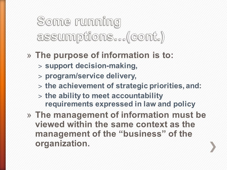 »The purpose of information is to: ˃ support decision-making, ˃ program/service delivery, ˃ the achievement of strategic priorities, and: ˃ the abilit