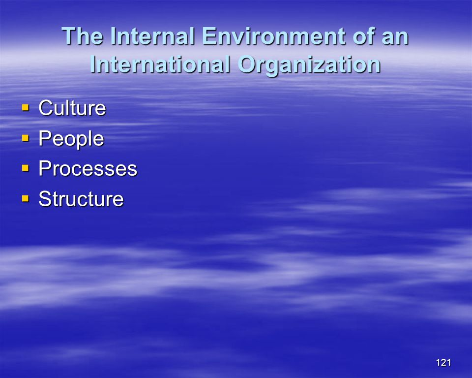 121 The Internal Environment of an International Organization Culture Culture People People Processes Processes Structure Structure