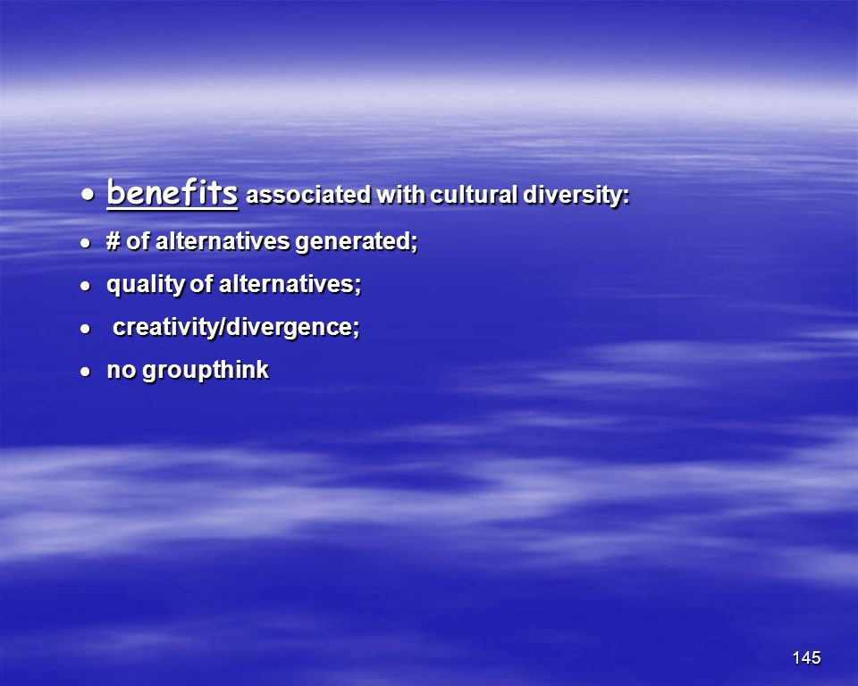 145 benefits associated with cultural diversity: benefits associated with cultural diversity: # of alternatives generated; # of alternatives generated
