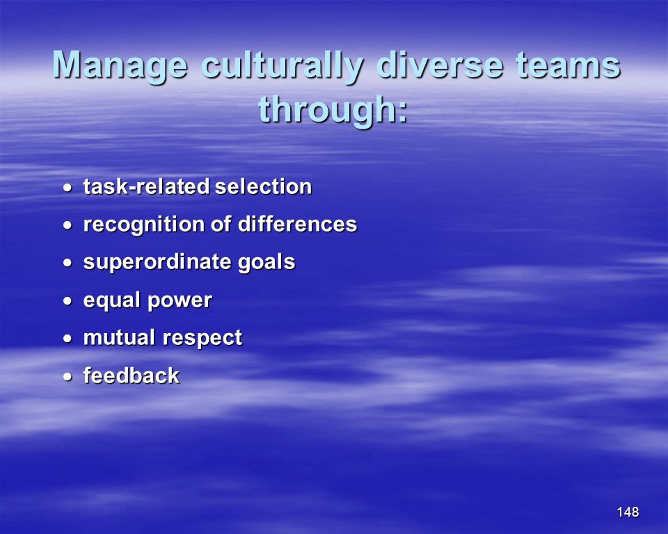 148 Manage culturally diverse teams through: Manage culturally diverse teams through: task-related selection task-related selection recognition of dif