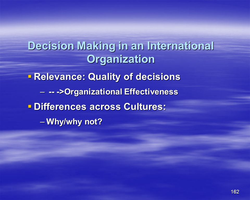 162 Decision Making in an International Organization Relevance: Quality of decisions Relevance: Quality of decisions – -- ->Organizational Effectivene
