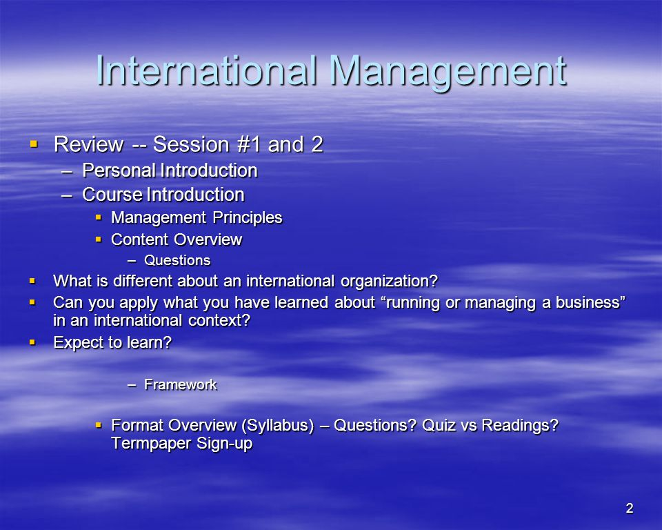 2 International Management Review -- Session #1 and 2 Review -- Session #1 and 2 –Personal Introduction –Course Introduction Management Principles Man