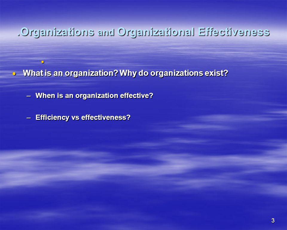 3. Organizations and Organizational Effectiveness What is an organization? Why do organizations exist? What is an organization? Why do organizations e