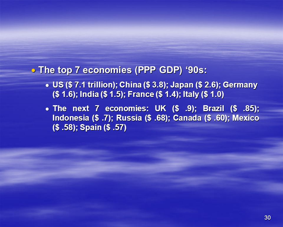 30 The top 7 economies (PPP GDP) 90s: The top 7 economies (PPP GDP) 90s: US ($ 7.1 trillion); China ($ 3.8); Japan ($ 2.6); Germany ($ 1.6); India ($