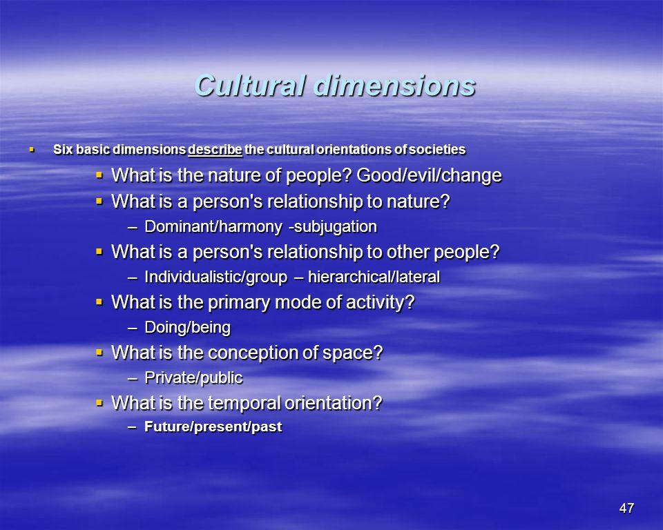 47 Cultural dimensions Cultural dimensions Six basic dimensions describe the cultural orientations of societies Six basic dimensions describe the cult