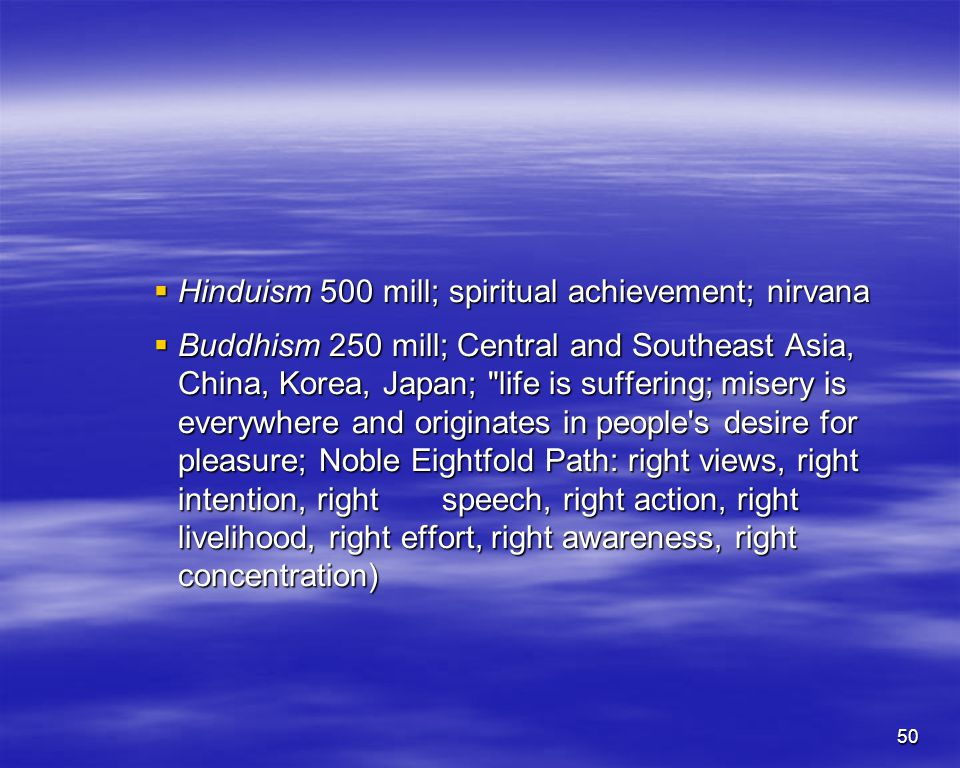 50 Hinduism 500 mill; spiritual achievement; nirvana Hinduism 500 mill; spiritual achievement; nirvana Buddhism 250 mill; Central and Southeast Asia,