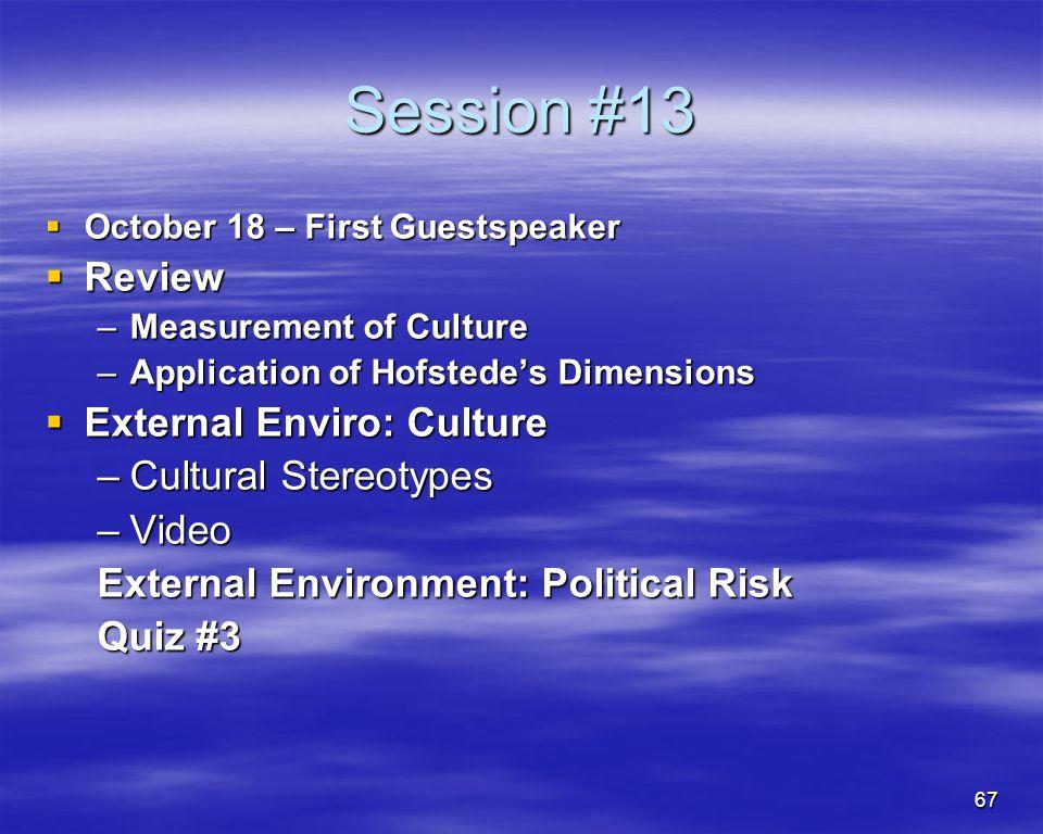 67 Session #13 October 18 – First Guestspeaker October 18 – First Guestspeaker Review Review –Measurement of Culture –Application of Hofstedes Dimensi