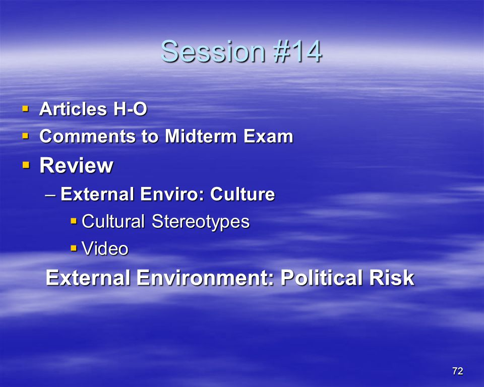 72 Session #14 Articles H-O Articles H-O Comments to Midterm Exam Comments to Midterm Exam Review Review –External Enviro: Culture Cultural Stereotype