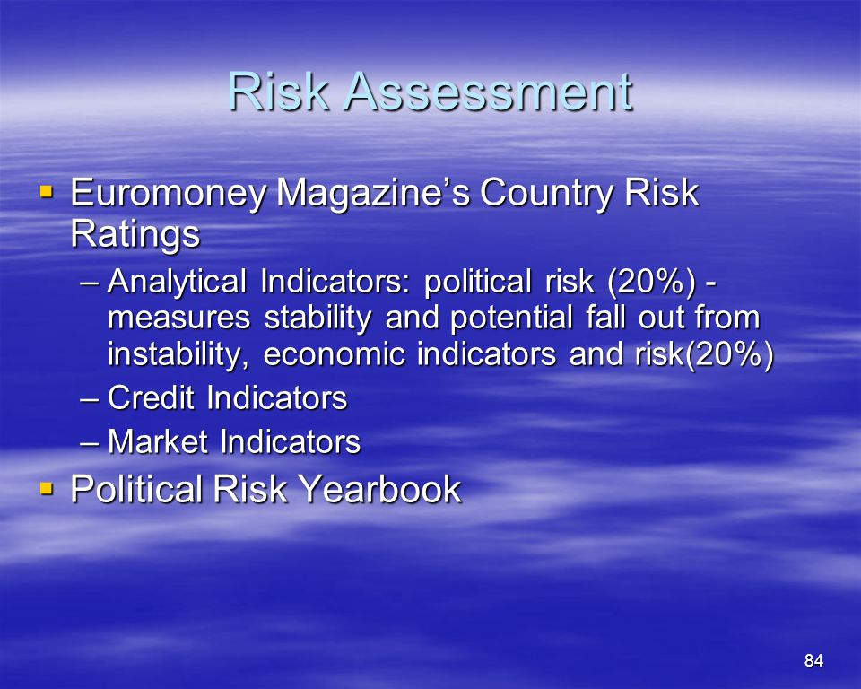 84 Risk Assessment Euromoney Magazines Country Risk Ratings Euromoney Magazines Country Risk Ratings –Analytical Indicators: political risk (20%) - me