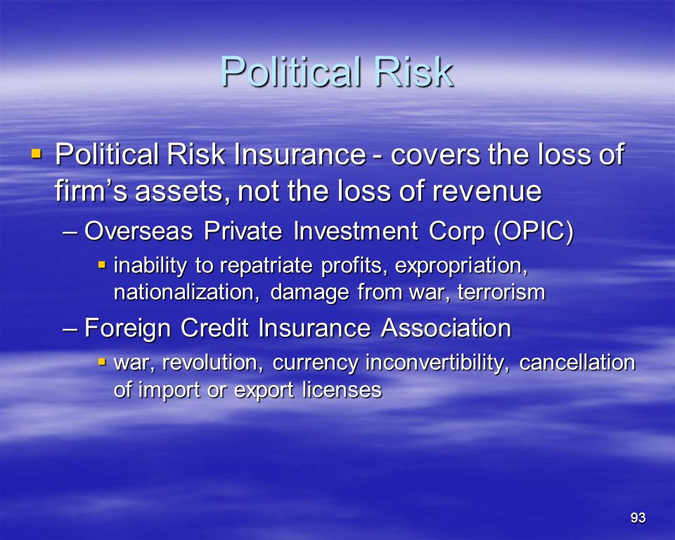 93 Political Risk Political Risk Insurance - covers the loss of firms assets, not the loss of revenue Political Risk Insurance - covers the loss of fi