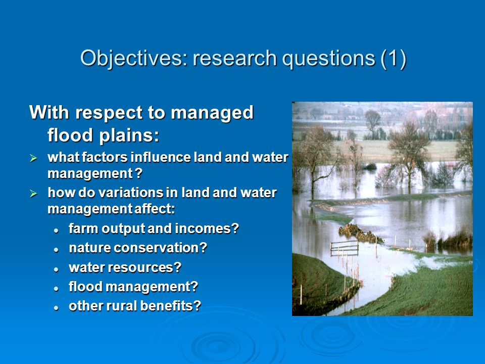 Objectives: research questions (1) With respect to managed flood plains: what factors influence land and water management .