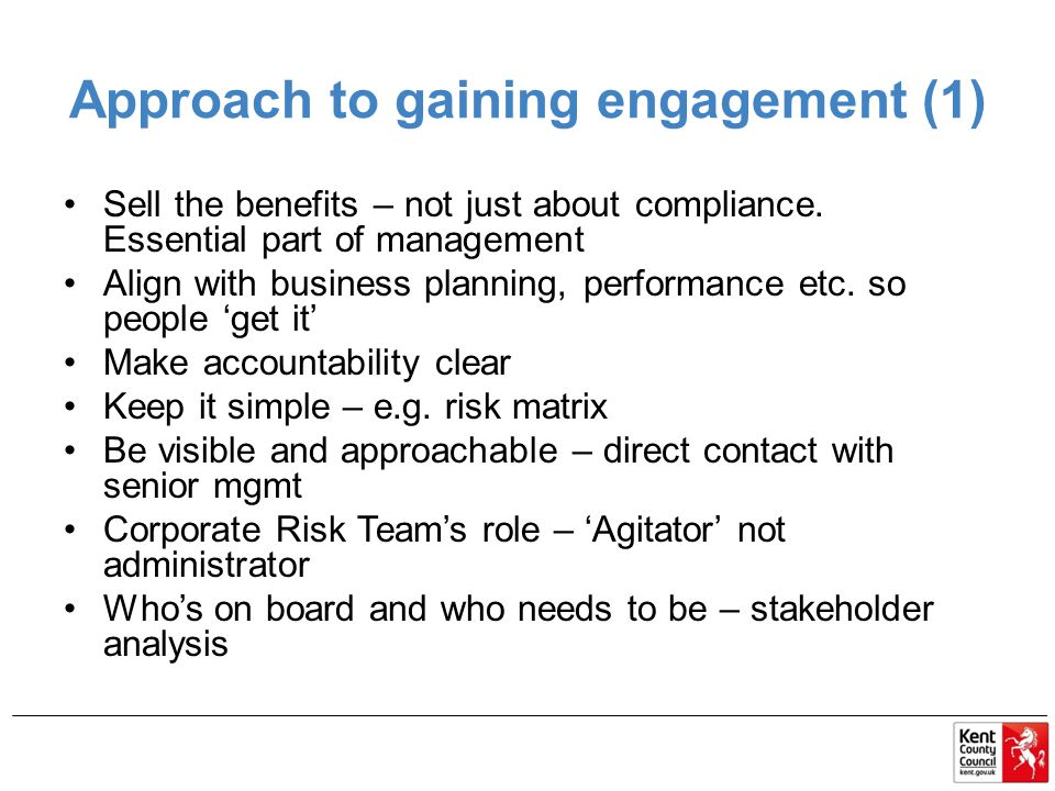 Approach to gaining engagement (1) Sell the benefits – not just about compliance.