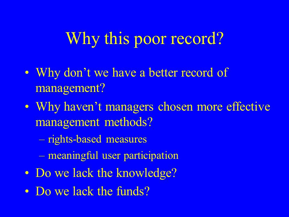 Why this poor record? Why dont we have a better record of management? Why havent managers chosen more effective management methods? –rights-based meas