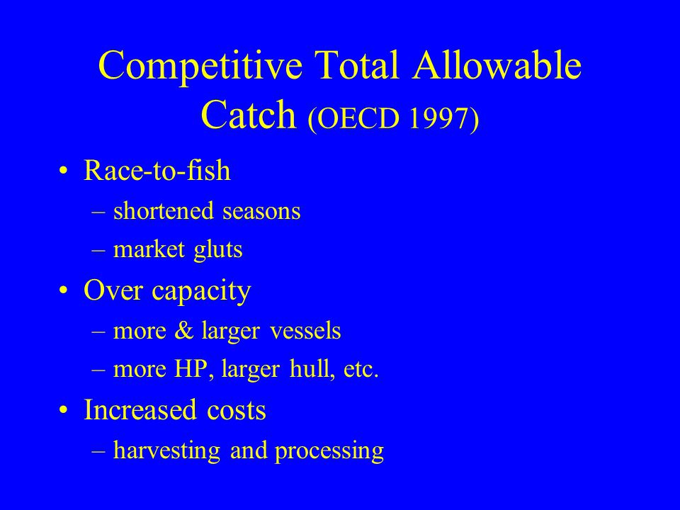 Update on TACs Supports findings of OECD (1997) –race-to-fish –over capacity Substantial reductions in TACs Applied to new species –Japan –European Union
