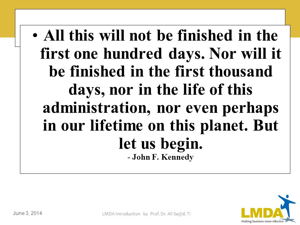 LMDA Introduction by Prof. Dr. Ali Sajjid, TI June 3, 2014 Start viewing the probable as possible. You'll be surprised at what you can accomplish.