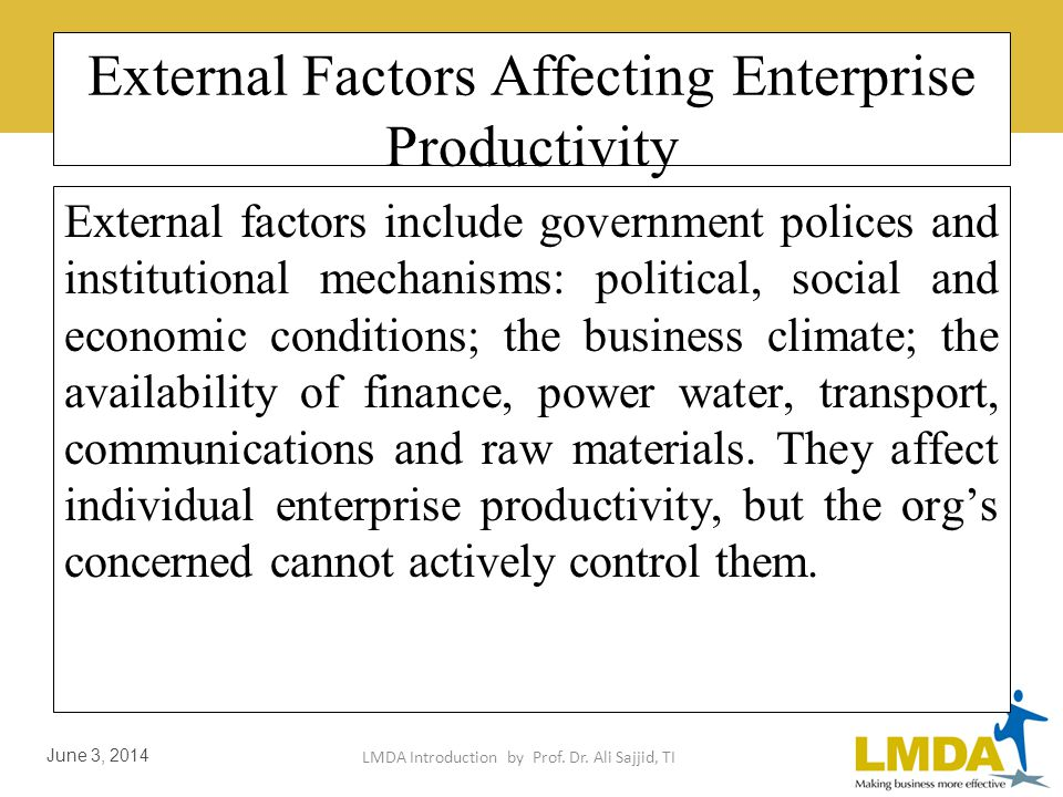 LMDA Introduction by Prof. Dr. Ali Sajjid, TI June 3, 2014 There are two major categories of productivity External (Not controllable) Internal (Contro