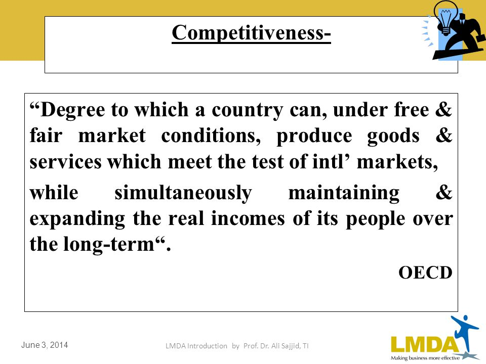 LMDA Introduction by Prof. Dr. Ali Sajjid, TI June 3, 2014 Competitiveness Ability to get customers to choose your product or service over competing a