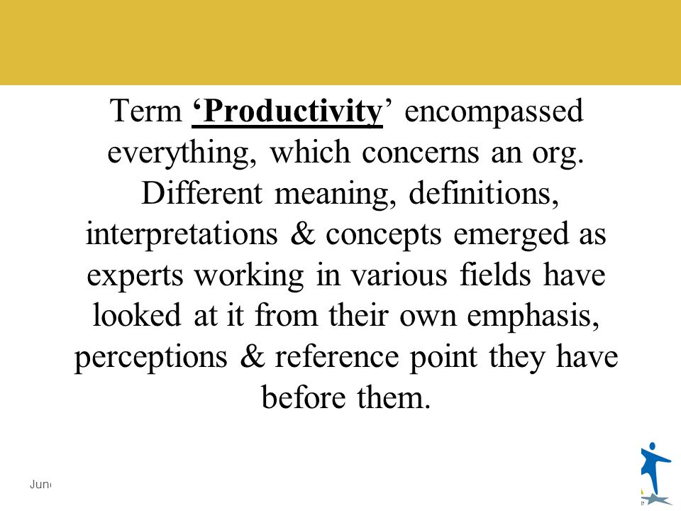 LMDA Introduction by Prof. Dr. Ali Sajjid, TI June 3, 2014 Some Recent Attempt to Define Productivity Concept of Productivity Must: Serve as a tool in
