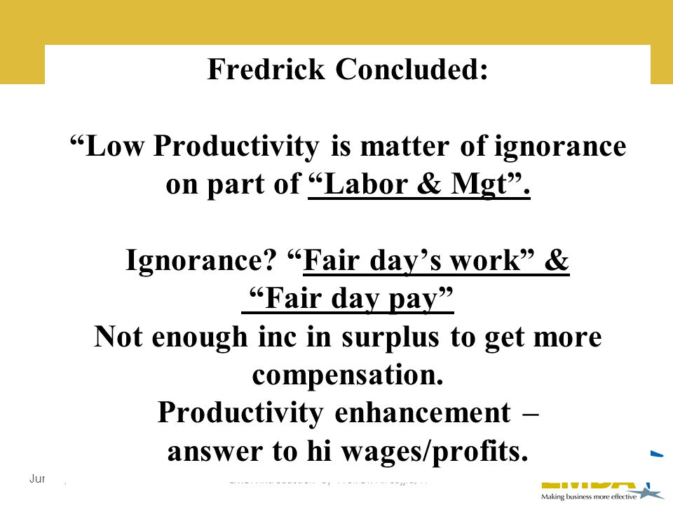 LMDA Introduction by Prof. Dr. Ali Sajjid, TI June 3, 2014 Taylors Message of Productivity Various pay plans based on output for surplus. Give People
