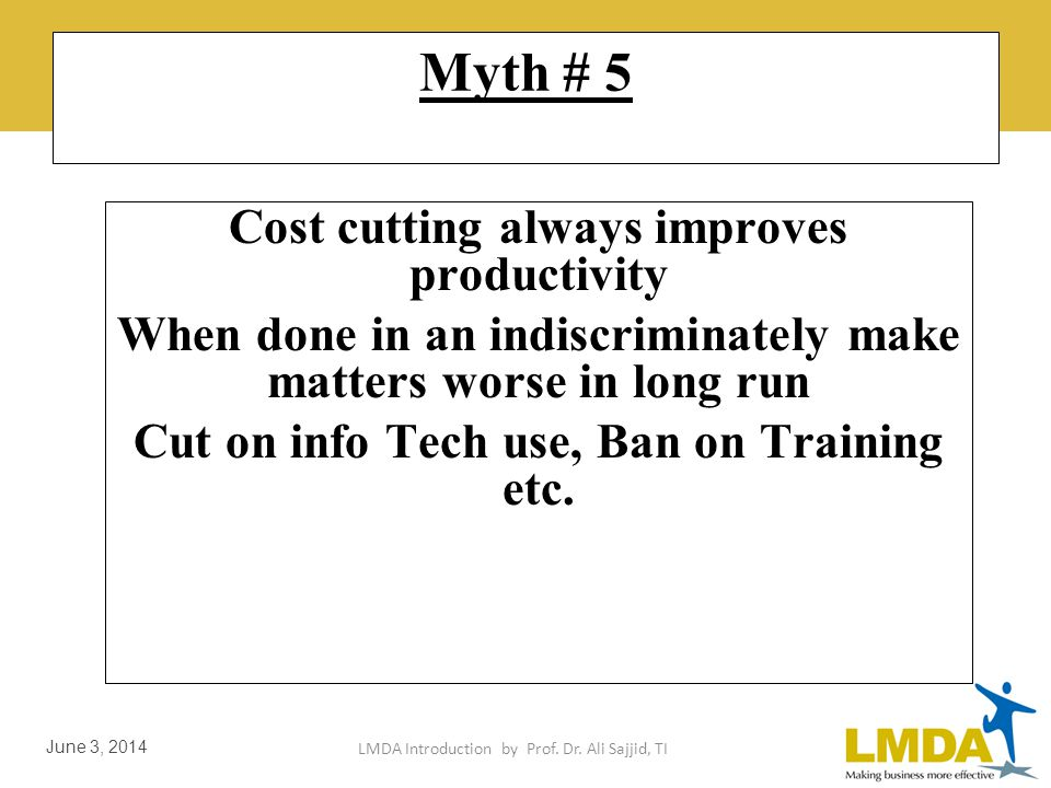 LMDA Introduction by Prof. Dr. Ali Sajjid, TI June 3, 2014 Myth # 4 Productivity is Applied only in Manufacturing & Production alone.