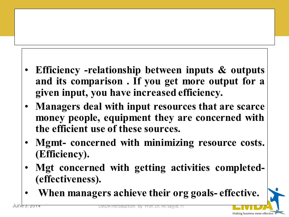 LMDA Introduction by Prof. Dr. Ali Sajjid, TI June 3, 2014 Efficiency Extent of useful output compared to input. Least amount of resources must be use