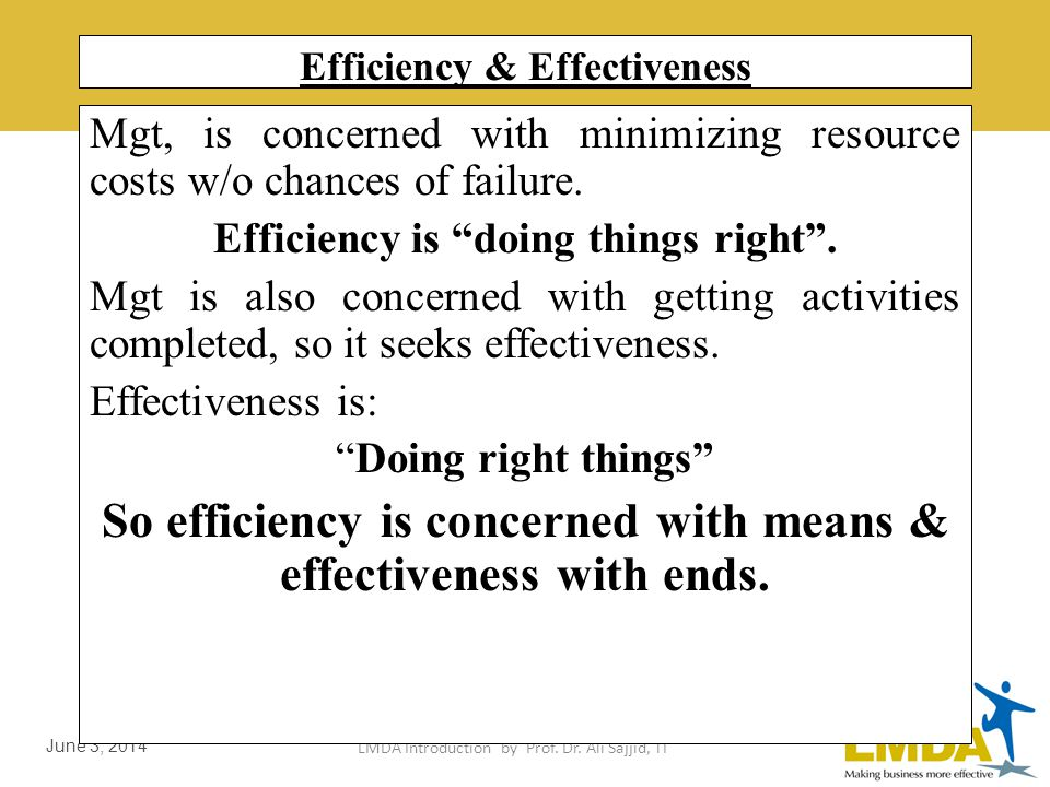 LMDA Introduction by Prof. Dr. Ali Sajjid, TI June 3, 2014 Balancing Effectiveness & Efficiency Effectiveness entails promptly achieving stated object