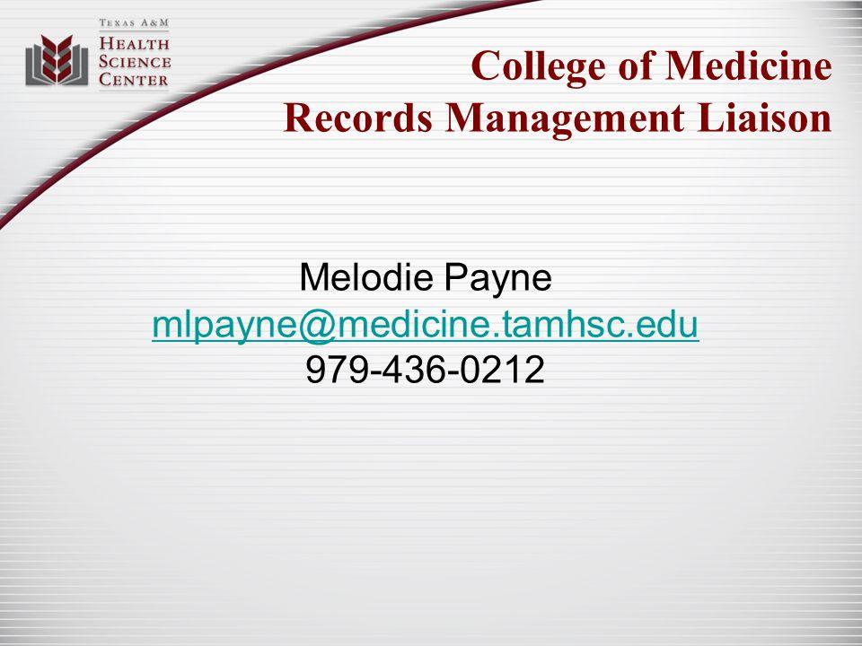 College of Medicine Records Management Liaison Melodie Payne mlpayne@medicine.tamhsc.edu 979-436-0212