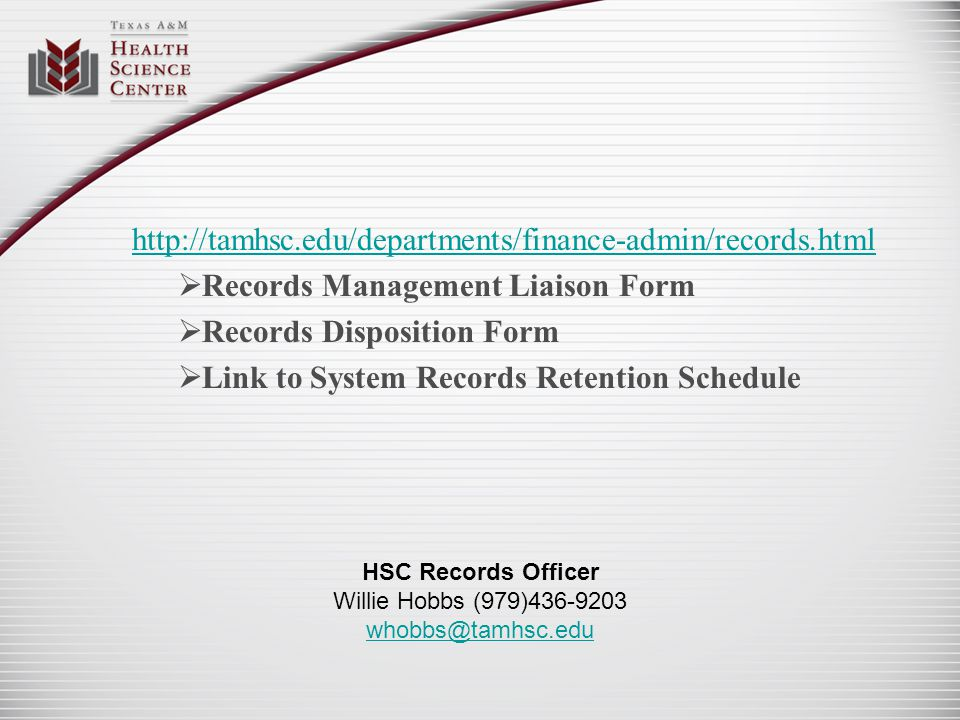 http://tamhsc.edu/departments/finance-admin/records.html Records Management Liaison Form Records Disposition Form Link to System Records Retention Sch
