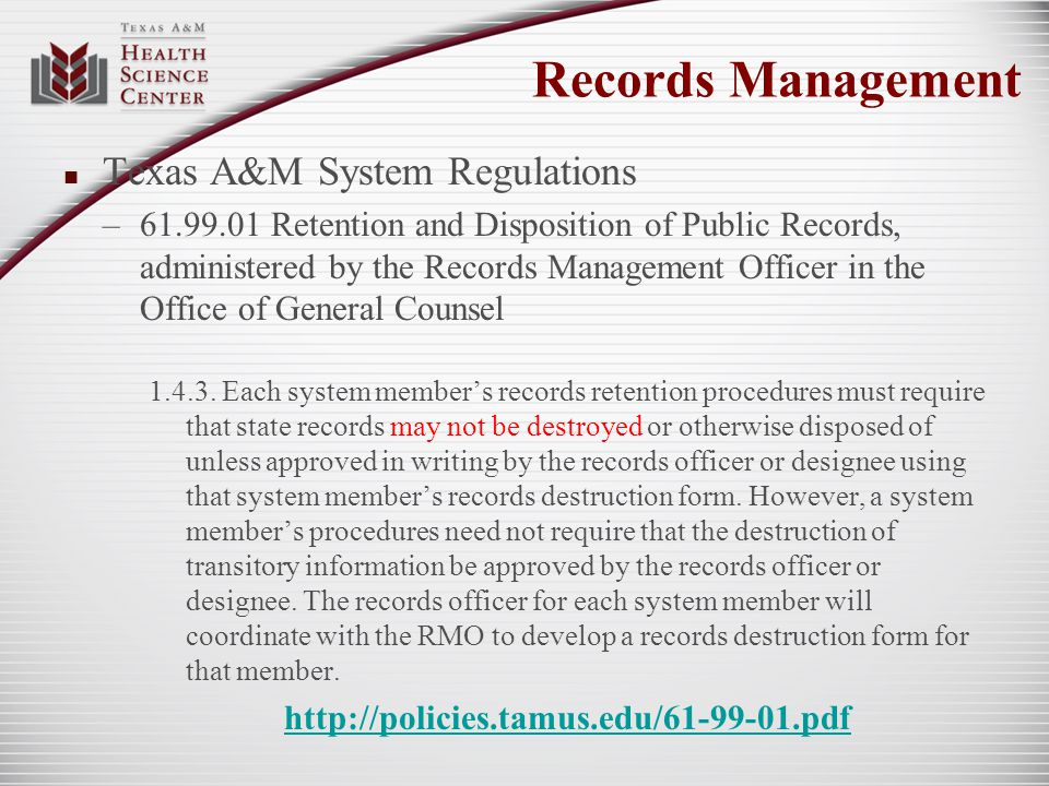 Texas A&M System Records Retention Schedule Certified every 3 years by the Texas State Library and Archives Commission Applies to the entire TAMU System Divided into 7 sections: 1.