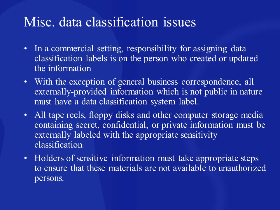 Misc. data classification issues In a commercial setting, responsibility for assigning data classification labels is on the person who created or upda