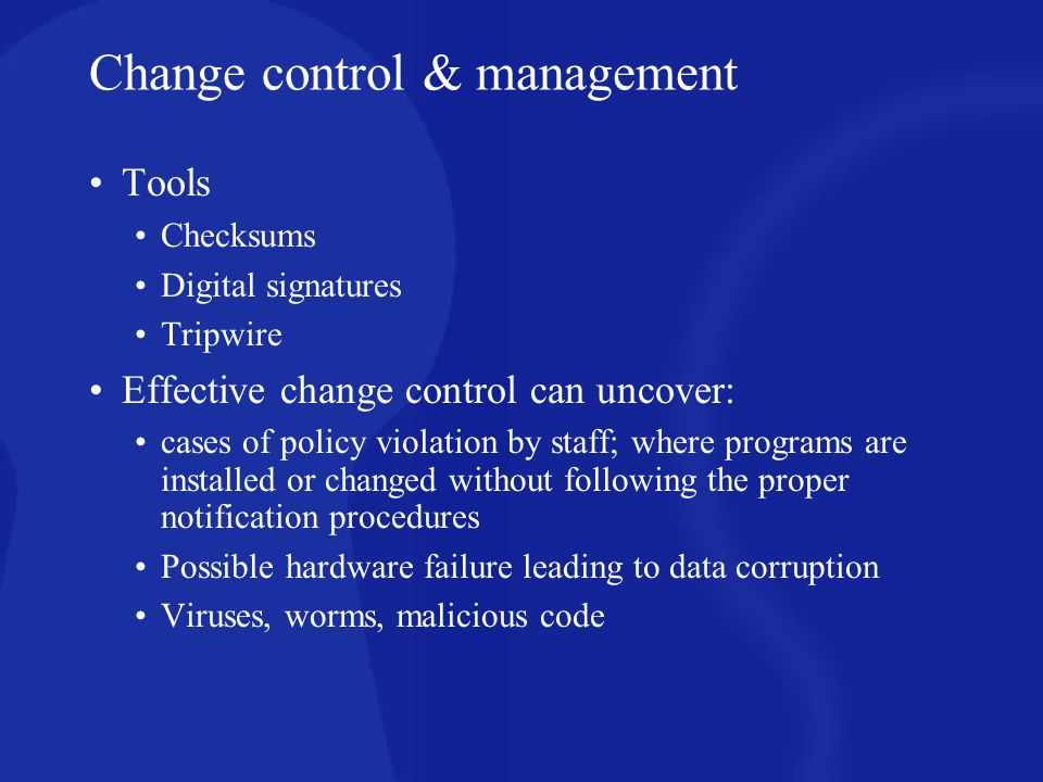 For change control & management to work, you must have: Golden copies of the software, for comparison use or database generation Secure infrastructure.
