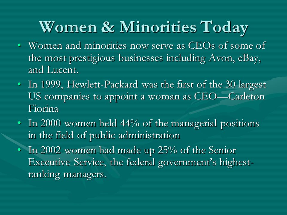 Women & Minorities Today Women and minorities now serve as CEOs of some of the most prestigious businesses including Avon, eBay, and Lucent.Women and