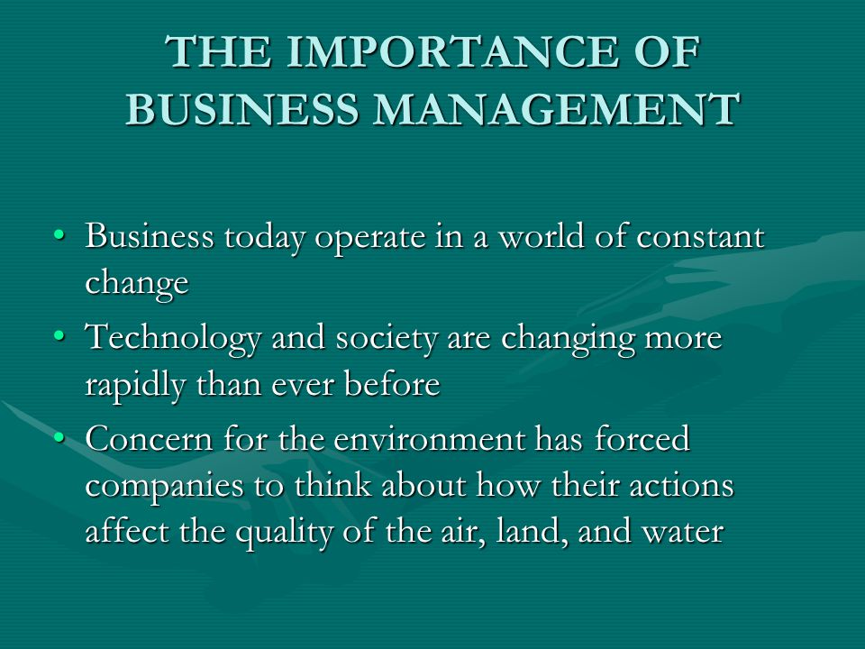 THE IMPORTANCE OF BUSINESS MANAGEMENT Business today operate in a world of constant changeBusiness today operate in a world of constant change Technol