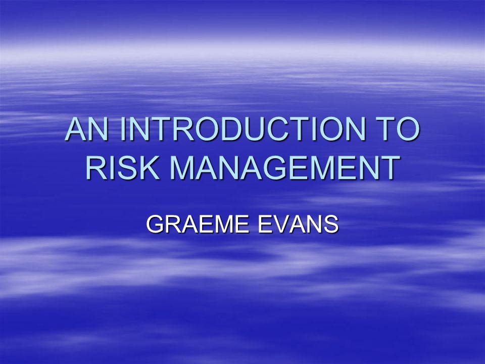 AN INTRODUCTION TO RISK MANAGEMENT GRAEME EVANS