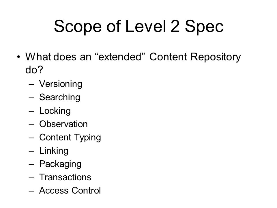 Scope of Level 2 Spec What does an extended Content Repository do.