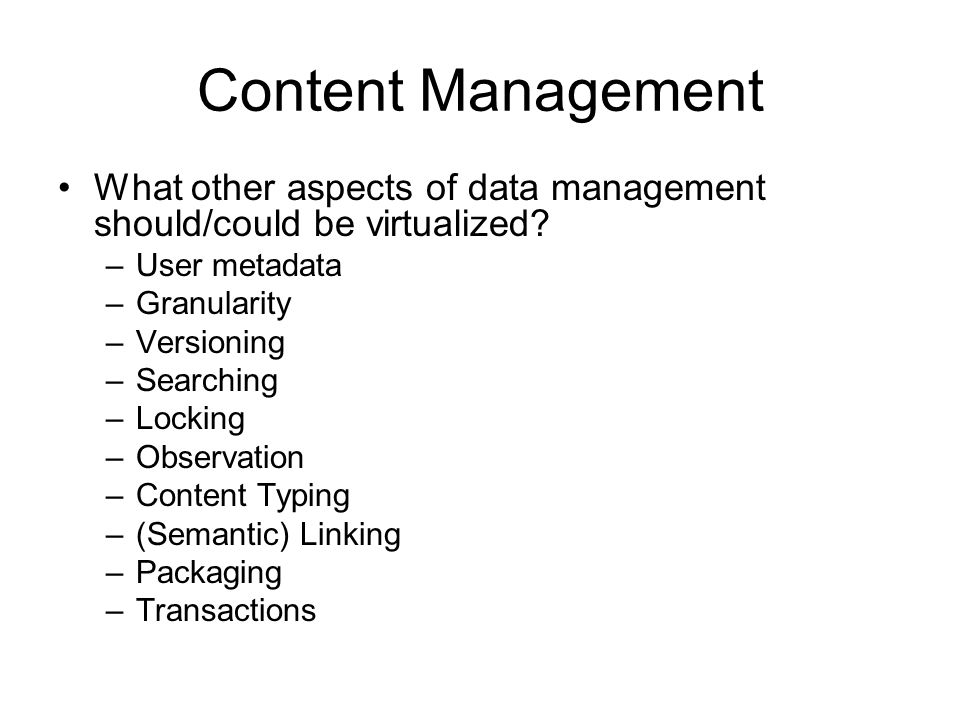 Content Management What other aspects of data management should/could be virtualized.
