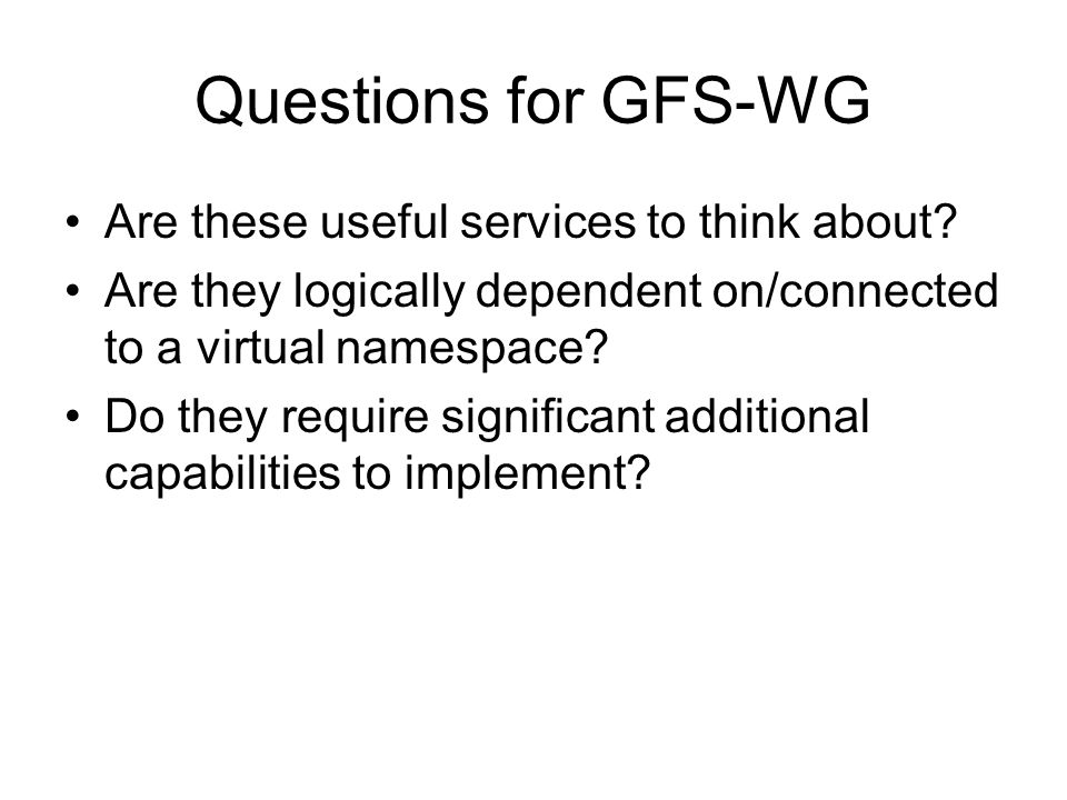 Questions for GFS-WG Are these useful services to think about.
