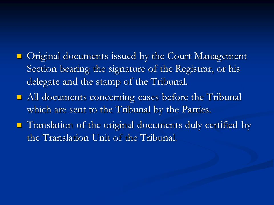 Original documents issued by the Court Management Section bearing the signature of the Registrar, or his delegate and the stamp of the Tribunal. Origi